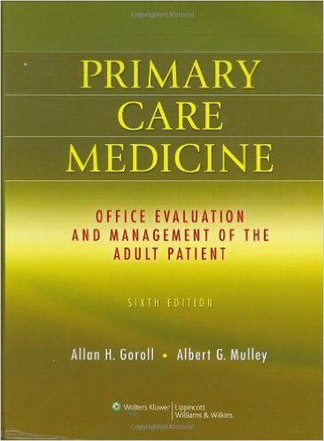 Primary Care Medicine: Office Evaluation and Management of the Adult Patient, 6th Edition 6th Edition