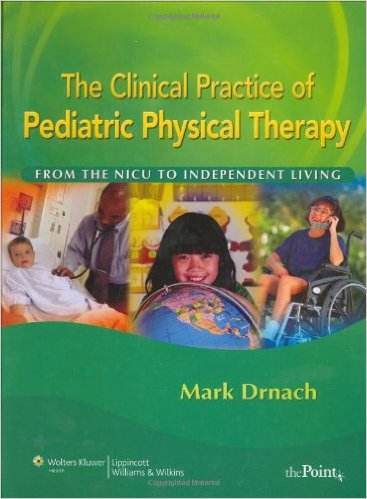 The Clinical Practice of Pediatric Physical Therapy: From the NICU to Independent Living (Point (Lippincott Williams & Wilkins)) 1st Edition