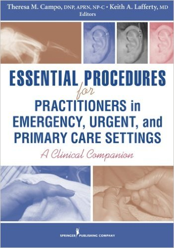 Essential Procedures for Practitioners in Emergency, Urgent, and Primary Care Settings, Second Edition: A Clinical Companion 1st Edition