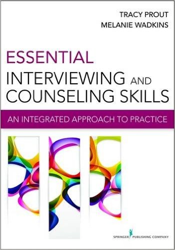 Essential Interviewing and Counseling Skills: An Integrated Approach to Practice 1st Edition
