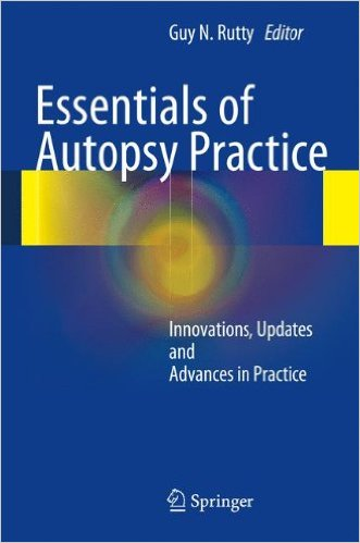 Essentials of Autopsy Practice: Innovations, Updates and Advances in Practice 2012th Edition