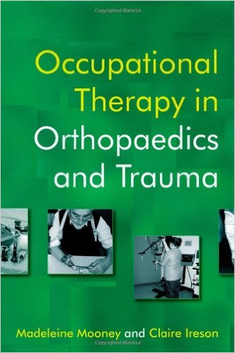 Occupational Therapy in Orthopaedics and Trauma 1st Edition
