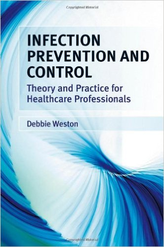 Infection Prevention and Control: Theory and Practice for Healthcare Professionals 1st Edition