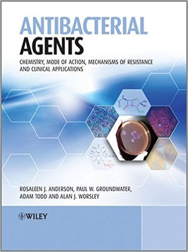 Antibacterial Agents: Chemistry, Mode of Action, Mechanisms of Resistance and Clinical Applications 1st Edition