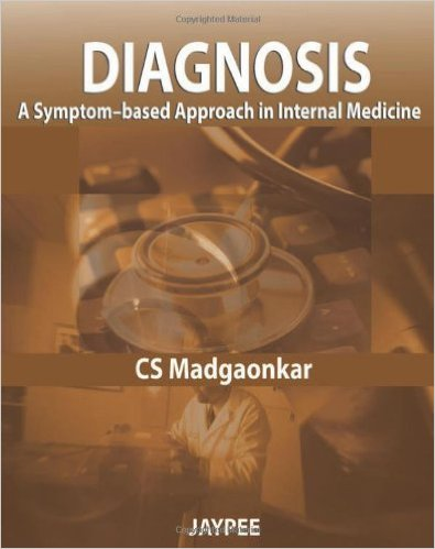 Diagnosis: A Symptom-Based Approach in Internal Medicine by C. S. Madgaonkar