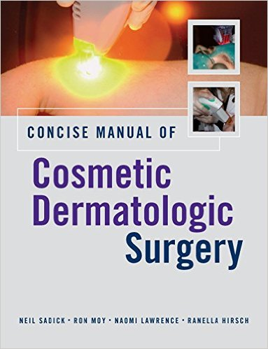 Concise Manual of Cosmetic Dermatologic Surgery 1st Edition