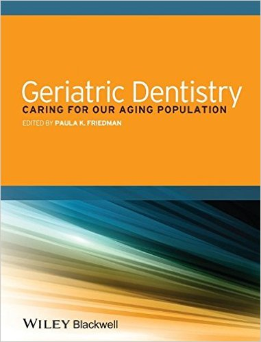 Geriatric Dentistry: Caring for Our Aging Population 1st Edition