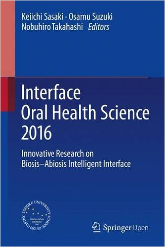 Interface Oral Health Science 2016: Innovative Research on Biosis–Abiosis Intelligent Interface 1st ed. 2017 Edition