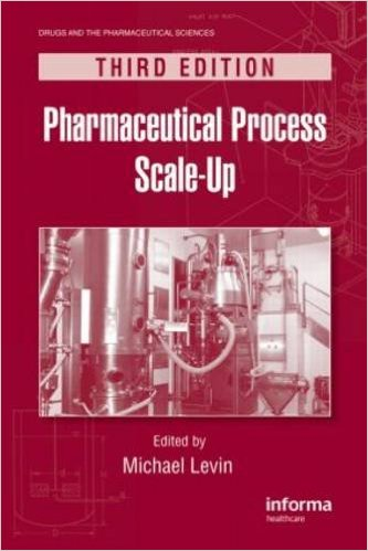 Pharmaceutical Process Scale-Up, Third Edition (Drugs and the Pharmaceutical Sciences) 3rd Edition