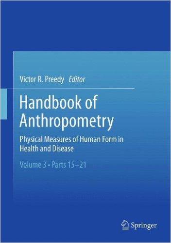 Handbook of Anthropometry: Physical Measures of Human Form in Health and Disease 2012th Edition