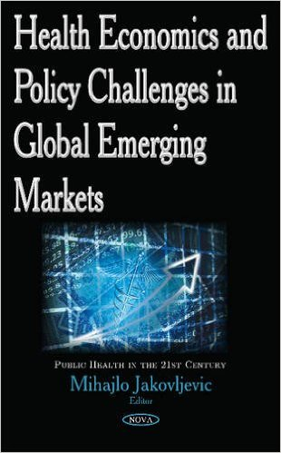 Health Economics and Policy Challenges in Global Emerging Markets (Public Health in the 21st Century) 1st Edition