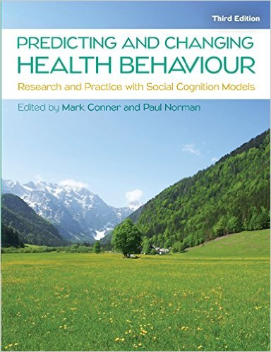 PREDICTING AND CHANGING HEALTH BEHAVIOUR: RESEARCH AND PRACTICE WITH SOCIAL COGNITION MODELS 3rd Edition