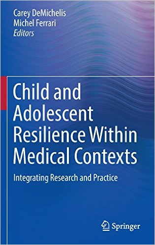 Child and Adolescent Resilience Within Medical Contexts: Integrating Research and Practice 1st ed. 2016 Edition