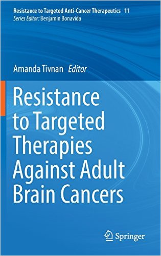 Resistance to Targeted Therapies Against Adult Brain Cancers (Resistance to Targeted Anti-Cancer Therapeutics) 1st ed. 2016 Edition
