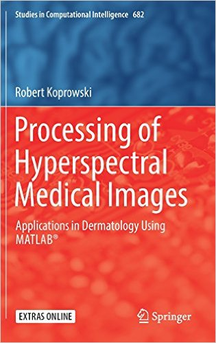 Processing of Hyperspectral Medical Images: Applications in Dermatology Using Matlab® (Studies in Computational Intelligence) 2017 ed. Edition