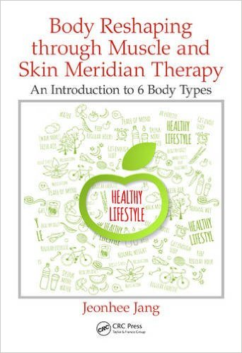 Body Reshaping through Muscle and Skin Meridian Therapy: An Introduction to 6 Body Types 1st Edition