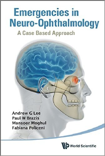 Emergencies in Neuro-Ophthalmology: A Case Based Approach 1st Edition