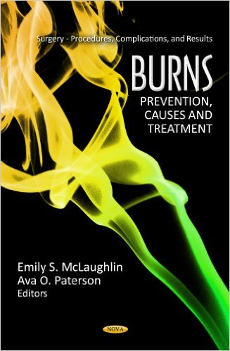 Burns: Prevention, Causes and Treatment (Surgery – Procedures, Complications, and Results: Human Anatomy and Physiology) 1st Edition