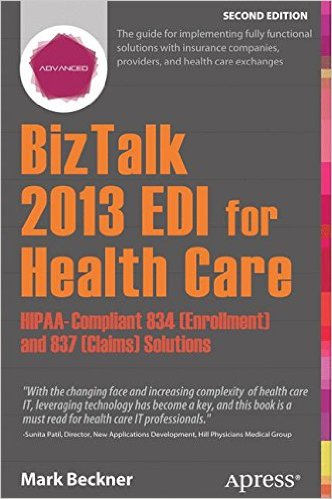 BizTalk 2013 EDI for Health Care: HIPAA-Compliant 834 (Enrollment) and 837 (Claims) Solutions 2nd ed. Edition