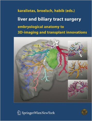 Liver and Biliary Tract Surgery: Embryological Anatomy to 3D-Imaging and Transplant Innovations 2006th Edition