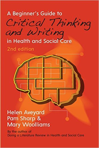 A Beginner's Guide To Critical Thinking And Writing In Health And Social Care 2nd Edition