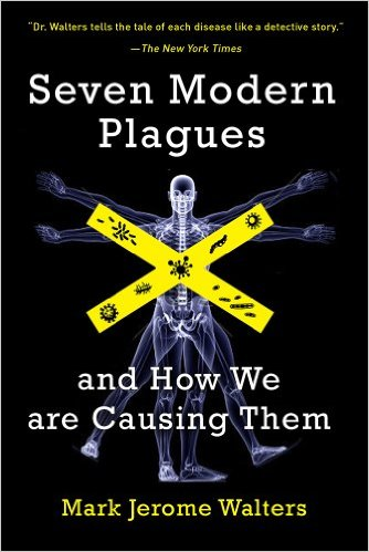 Seven Modern Plagues: and How We Are Causing Them 2nd Edition