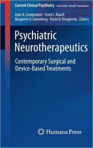 Psychiatric Neurotherapeutics: Contemporary Surgical and Device-Based Treatments (Current Clinical Psychiatry) 1st ed. 2016 Edition