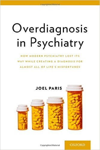 Overdiagnosis in Psychiatry: How Modern Psychiatry Lost Its Way While Creating a Diagnosis for Almost All of Life's Misfortunes 1st Edition