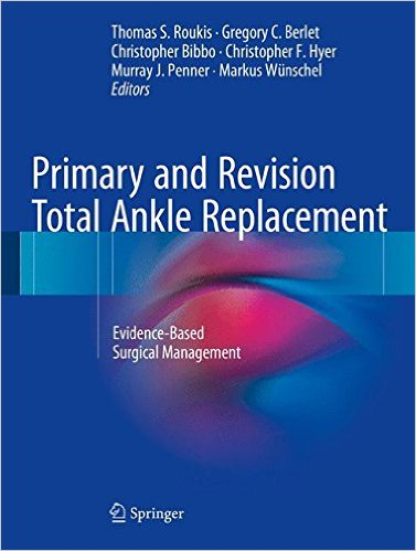 Primary and Revision Total Ankle Replacement: Evidence-Based Surgical Management 1st ed. 2016 Edition