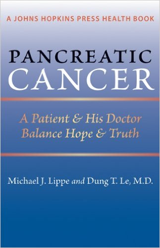 Pancreatic Cancer: A Patient and His Doctor Balance Hope and Truth (A Johns Hopkins Press Health Book) 1st Edition