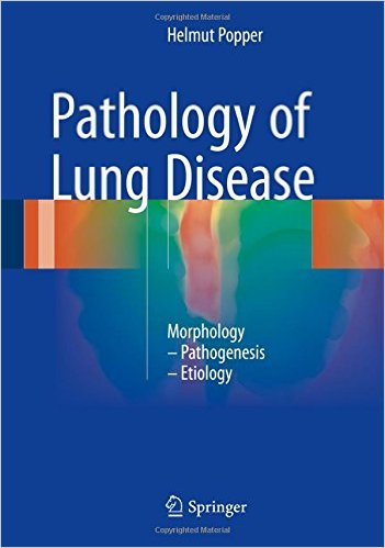 Pathology of Lung Disease: Morphology – Pathogenesis – Etiology 1st ed. 2017 Edition
