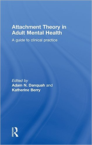Attachment Theory in Adult Mental Health: A guide to clinical practice 1st Edition