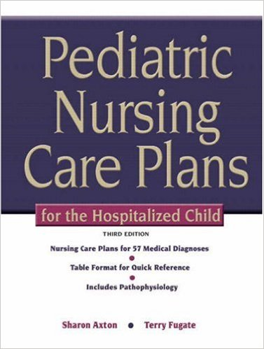 Pediatric Nursing Care Plans for the Hospitalized Child (3rd Edition) 3rd Edition