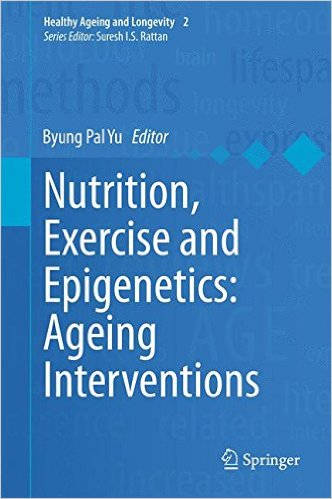 Nutrition, Exercise and Epigenetics: Ageing Interventions (Healthy Ageing and Longevity) 2015th Edition