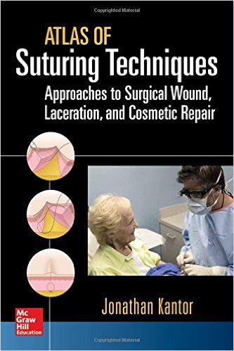 Atlas of Suturing Techniques: Approaches to Surgical Wound, Laceration, and Cosmetic Repair 1st Edition