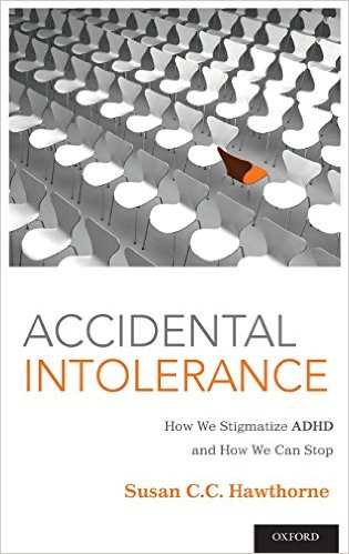 Accidental Intolerance: How We Stigmatize ADHD and How We Can Stop 1st Edition