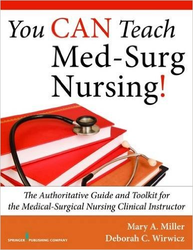 You CAN Teach Med-Surg Nursing!: The Authoritative Guide and Toolkit for the Medical-Surgical Nursing Clinical Instructor 1st Edition