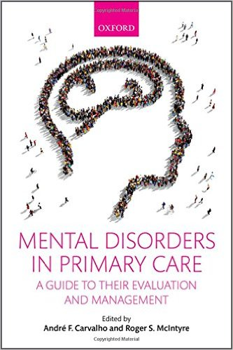 Mental Disorders in Primary Care: A Guide to Their Evaluation and Management, 1st Ed. 1st Edition