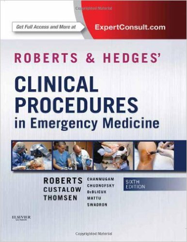 Roberts and Hedges' Clinical Procedures in Emergency Medicine, 6e (Roberts, Clinical Procedures in Emergency Medicine) 6th Edition
