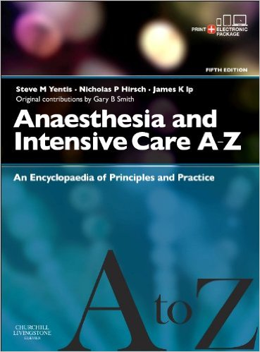Anaesthesia and Intensive Care A-Z – Print & E-Book: An Encyclopedia of Principles and Practice, 5e (FRCA Study Guides) 5th Edition