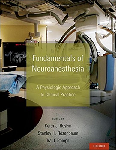 Fundamentals of Neuroanesthesia: A Physiologic Approach to Clinical Practice 1st Edition