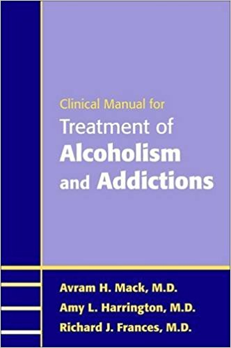 Clinical Manual for Treatment of Alcoholism and Addictions 1st Edition