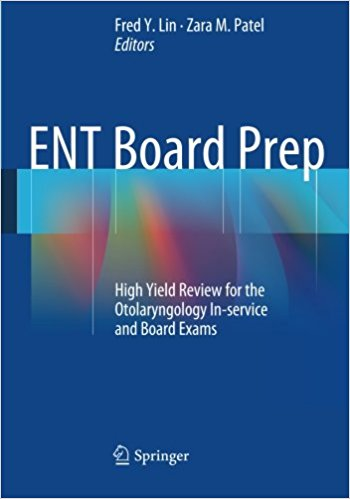 ENT Board Prep: High Yield Review for the Otolaryngology In-service and Board Exams 2014th Edition
