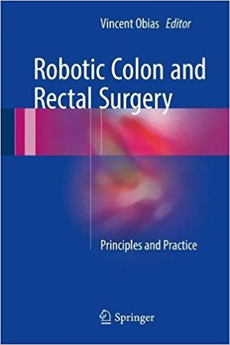 Robotic Colon and Rectal Surgery: Principles and Practice 1st ed. 2017 Edition