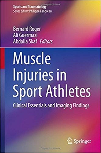 Muscle Injuries in Sport Athletes: Clinical Essentials and Imaging Findings (Sports and Traumatology) 1st ed. 2017 Edition