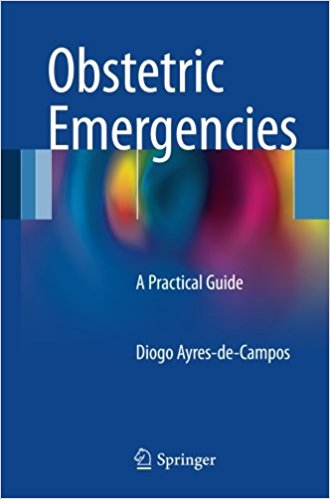 Obstetric Emergencies: A Practical Guide 1st ed. 2017 Edition