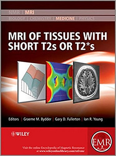 MRI of Tissues with Short T2s or T2*s 1st Edition