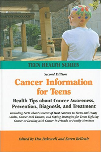 Cancer Information for Teens: Health Tips about Cancer Awareness, Prevention, Diagnosis, and Treatment Including Facts about Cancers of Most Concern (Teen Health) 2nd Edition