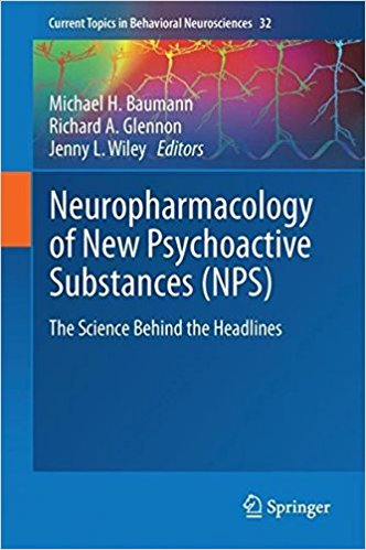 Neuropharmacology of New Psychoactive Substances (NPS): The Science Behind the Headlines (Current Topics in Behavioral Neurosciences) 1st ed. 2017 Edition