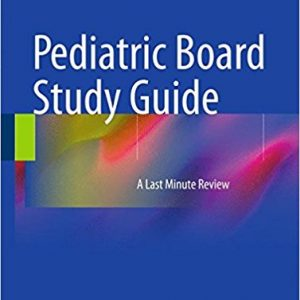 Pediatric Board Study Guide: A Last Minute Review 2015th Edition